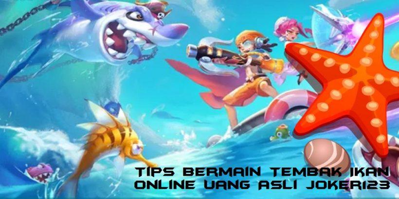 Tips Bermain Tembak Ikan Online Uang Asli Joker123