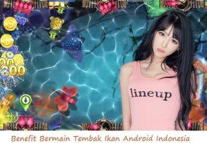 Benefit Bermain Tembak Ikan Android Indonesia