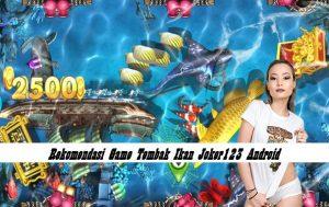 Rekomendasi Game Tembak Ikan Joker123 Android